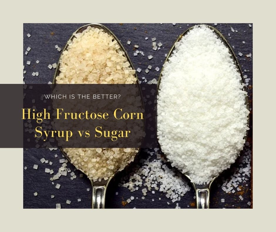 High Fructose Corn Syrup vs Sugar Which is the Better
