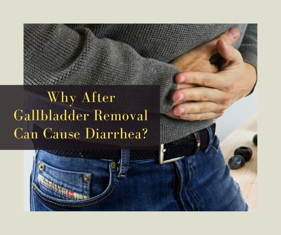 Why After Gallbladder Removal Can Cause Diarrhea